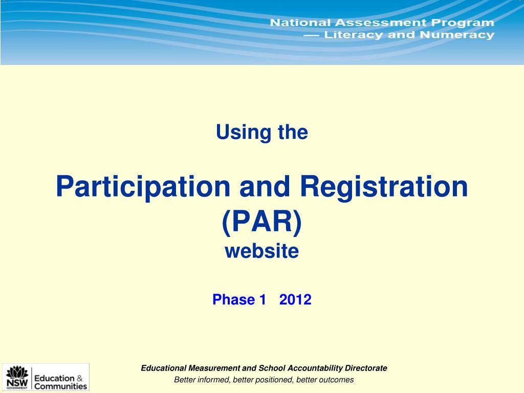 using the participation and registration par website phase 1 2012 l.