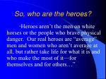 so who are the heroes