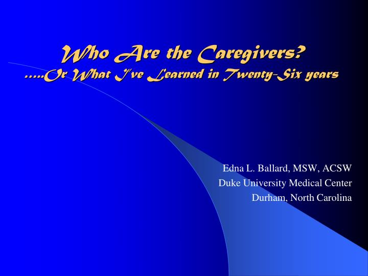 who are the caregivers or what i ve learned in twenty six years n.