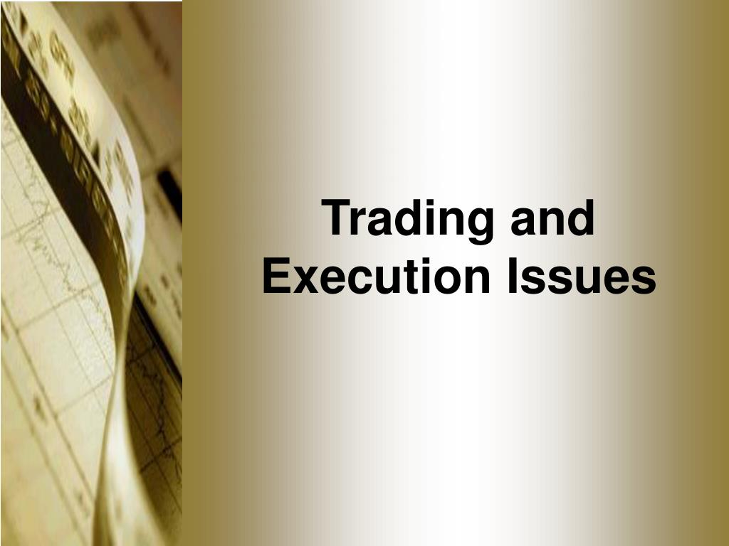 trading and execution issues l.