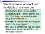 neural networks abstract from the details of real neurons