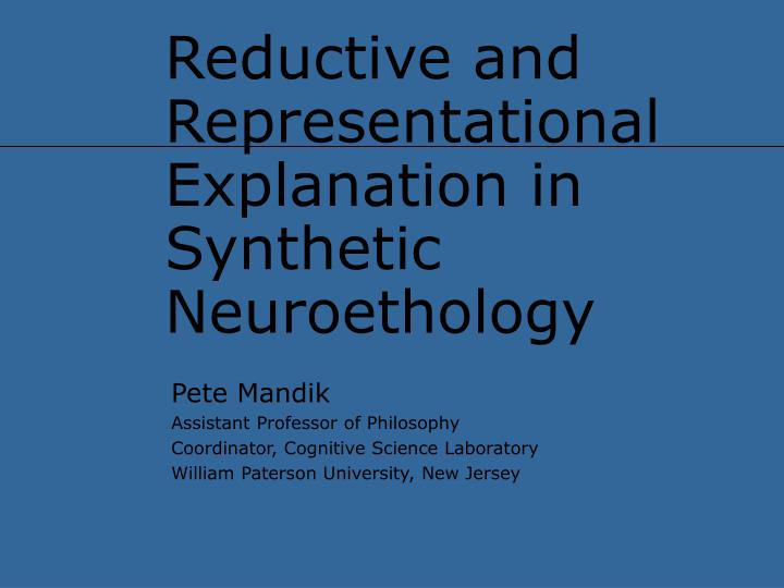 reductive and representational explanation in synthetic neuroethology n.