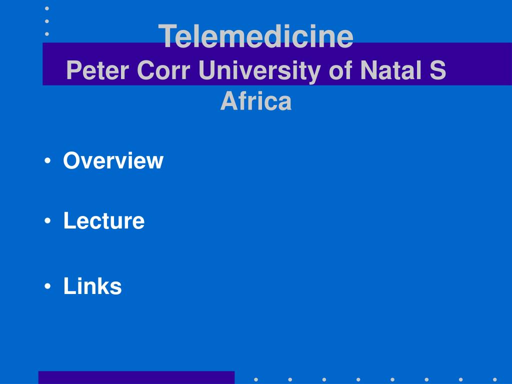 telemedicine peter corr university of natal s africa l.