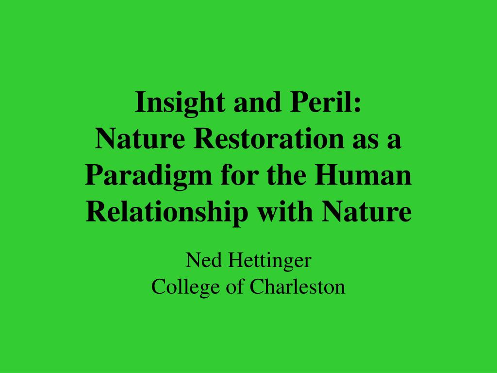 insight and peril nature restoration as a paradigm for the human relationship with nature l.
