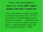 katz s non participatory approach love and respect nature but don t touch her