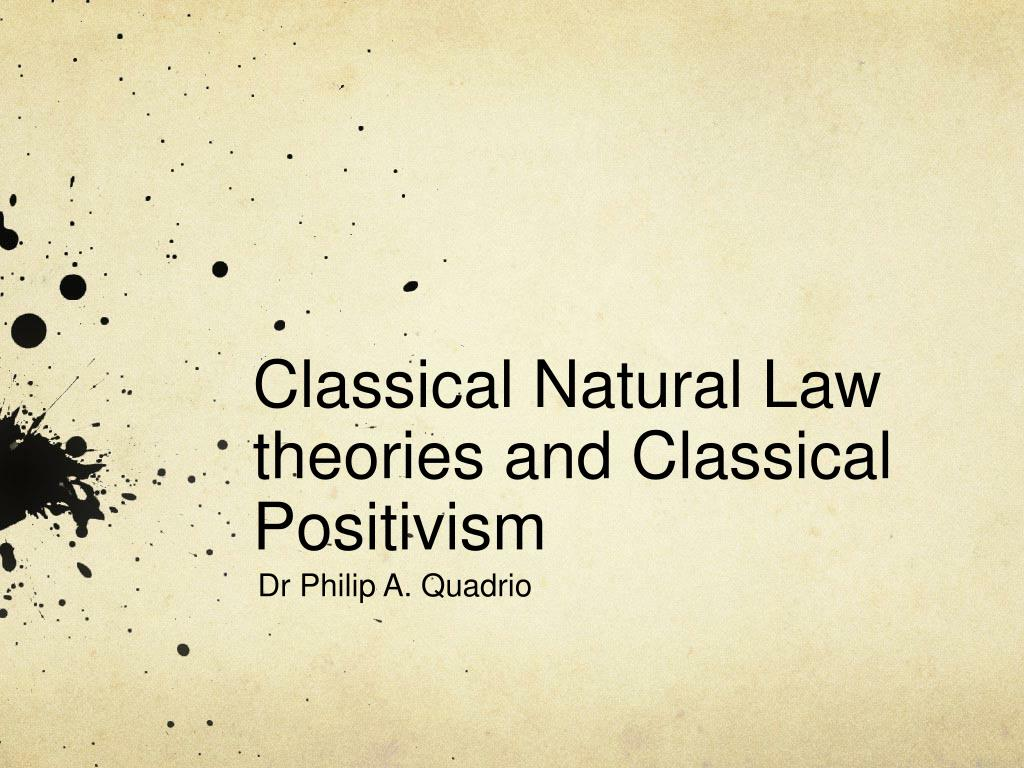 classical natural law theories and classical positivism l.