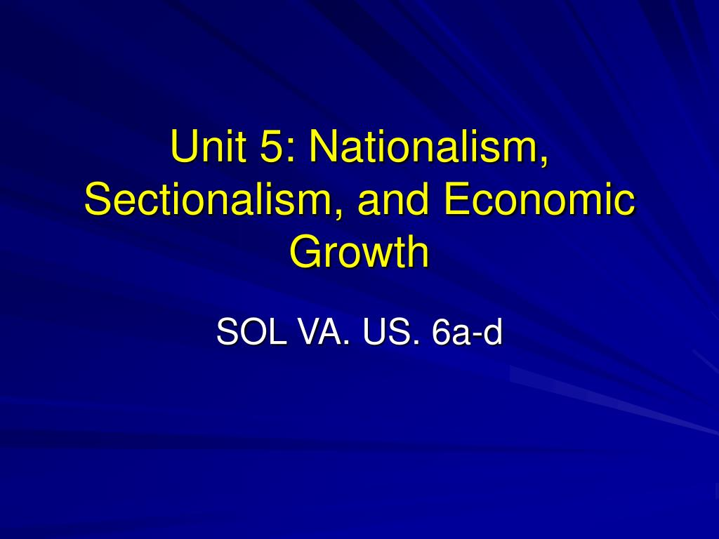 unit 5 nationalism sectionalism and economic growth l.