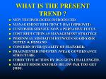 what is the present trend