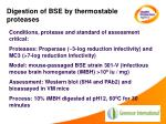 digestion of bse by thermostable proteases