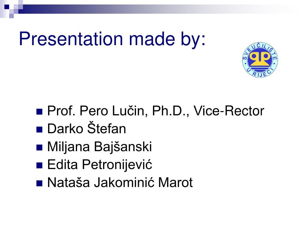 Presentation made by: