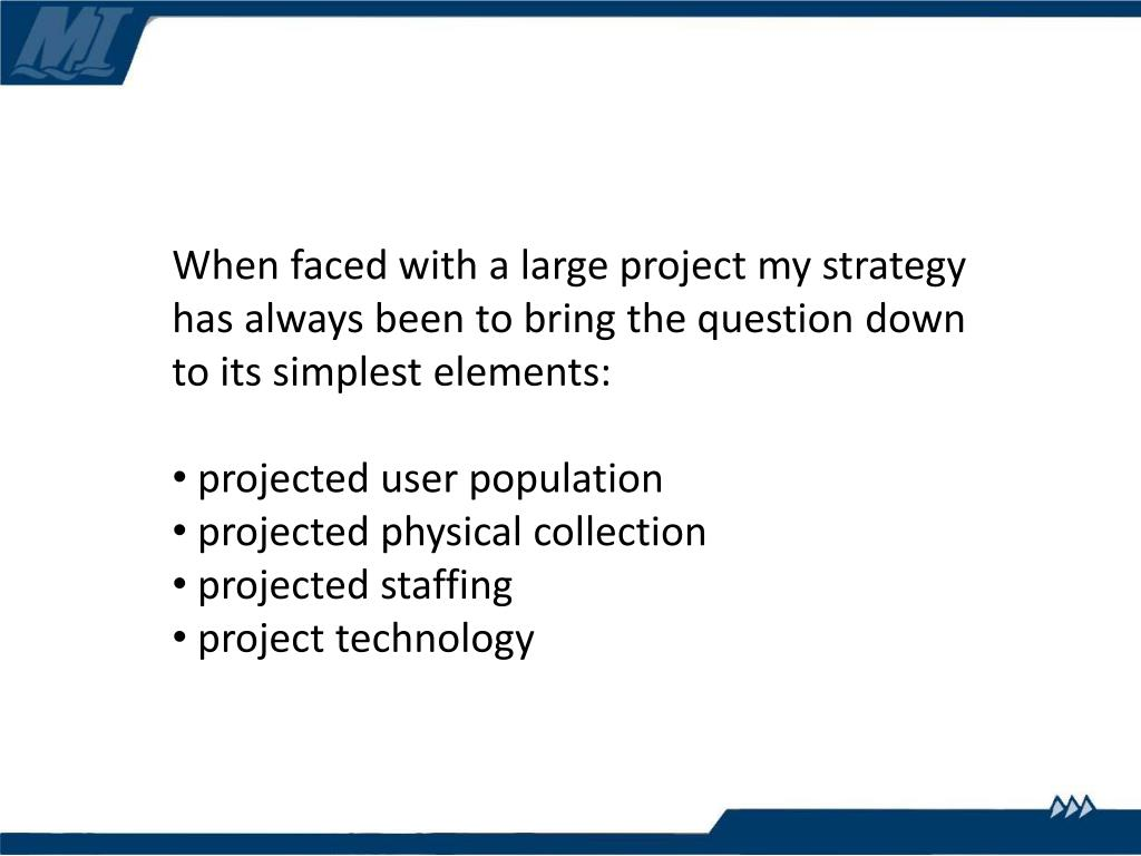 When faced with a large project my strategy has always been to bring the question down to its simplest elements: