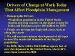 drivers of change at work today that affect floodplain management