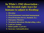 in white s 1942 dissertation he iterated eight ways for humans to adjust to flooding