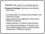 adults as playful pedagogues