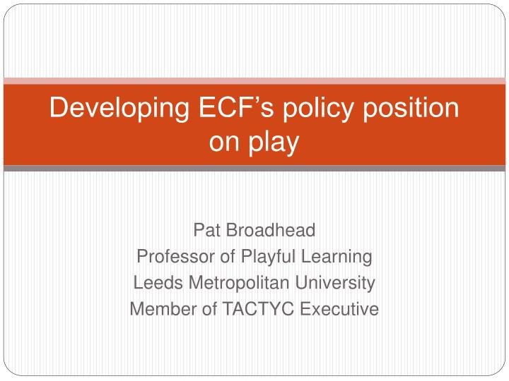 developing ecf s policy position on play n.