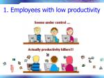 1 employees with low productivity