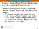 report and wait other changes that require ed approval