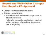 report and wait other changes that require ed approval1