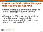 report and wait other changes that require ed approval3