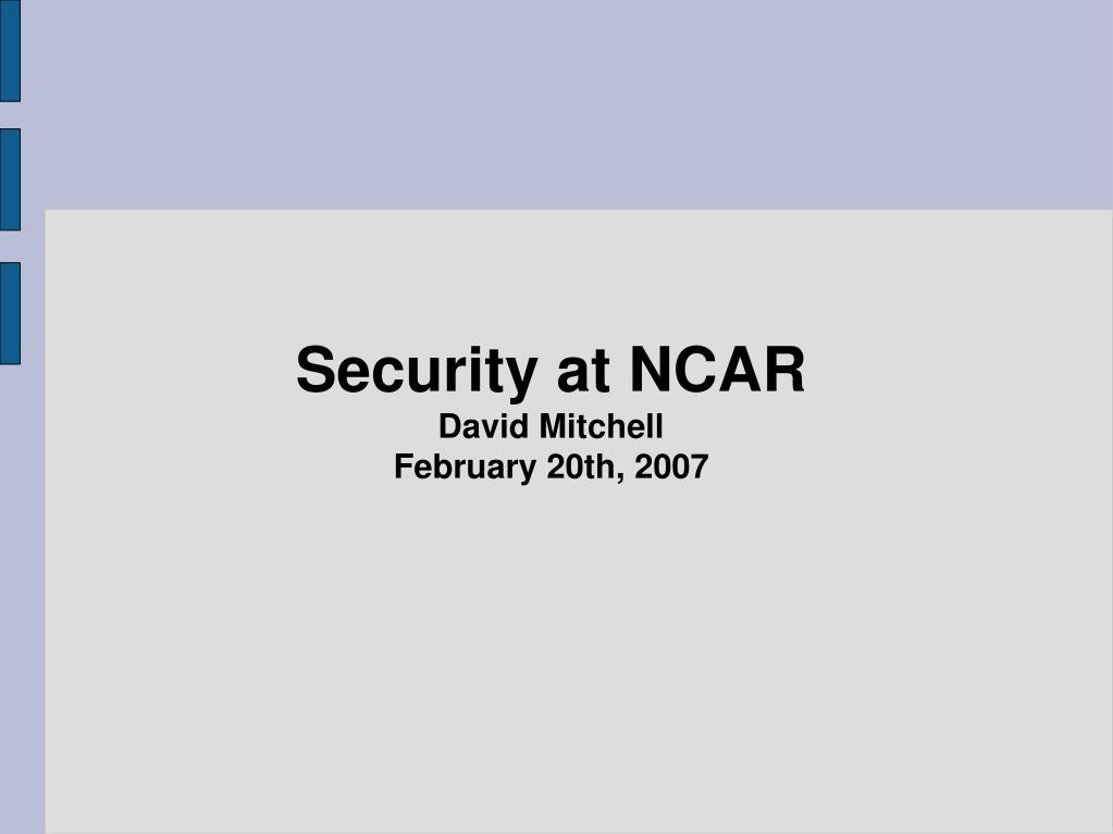 security at ncar david mitchell february 20th 2007 l.