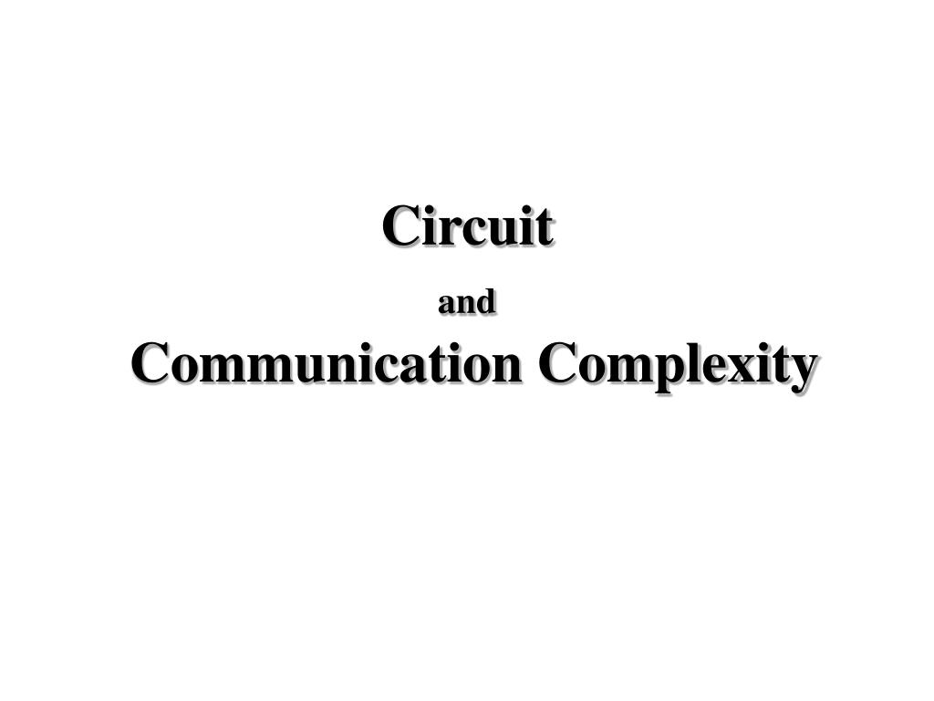 circuit and communication complexity l.