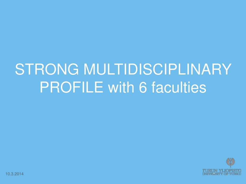STRONG MULTIDISCIPLINARY PROFILE with 6 faculties