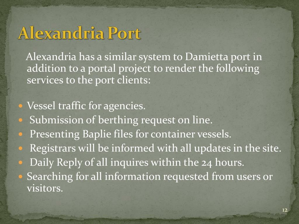 Alexandria has a similar system to Damietta port in addition to a portal project to render the following services to the port clients: