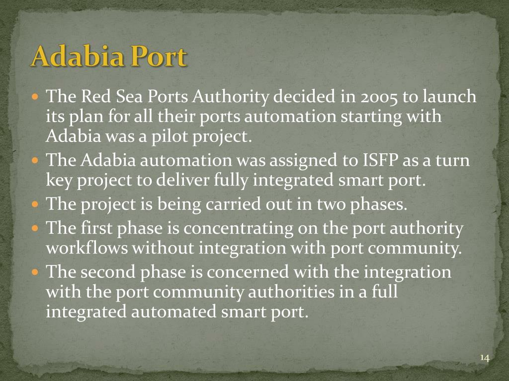 The Red Sea Ports Authority decided in 2005 to launch its plan for all their ports automation starting with Adabia was a pilot project.
