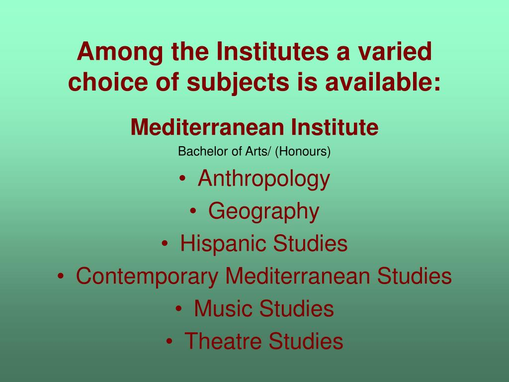 Among the Institutes a varied choice of subjects is available: