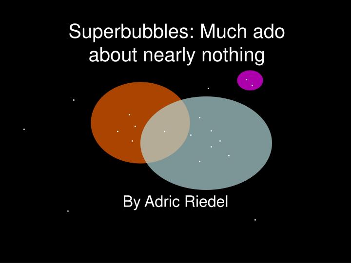 superbubbles much ado about nearly nothing n.