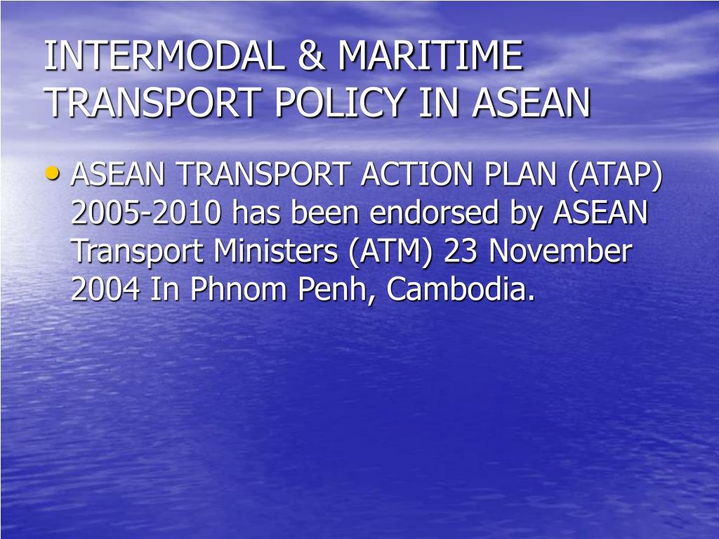 INTERMODAL & MARITIME TRANSPORT POLICY IN ASEAN