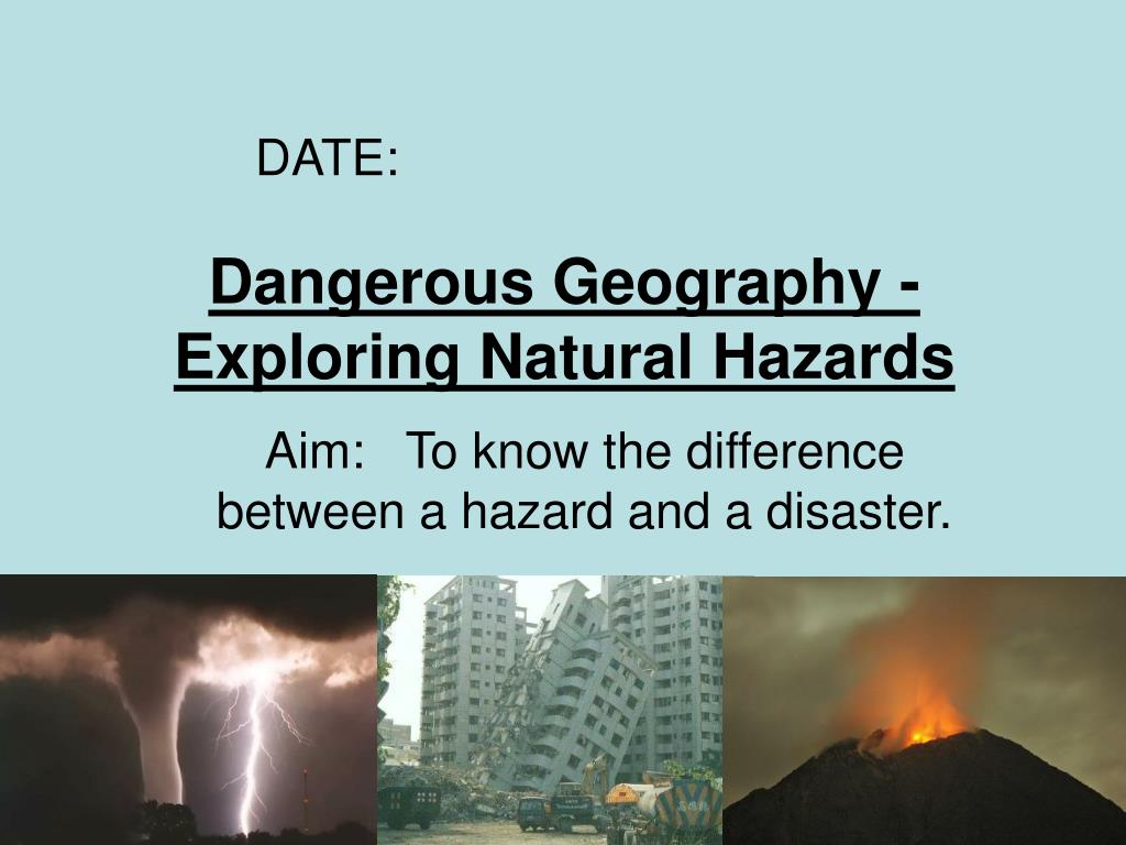 aim to know the difference between a hazard and a disaster l.