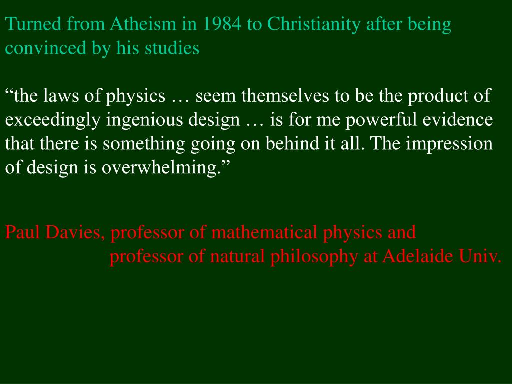 Turned from Atheism in 1984 to Christianity after being convinced by his studies