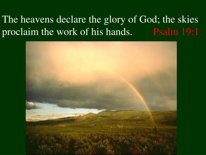 The heavens declare the glory of god the skies proclaim the work of his hands psalm 19 1