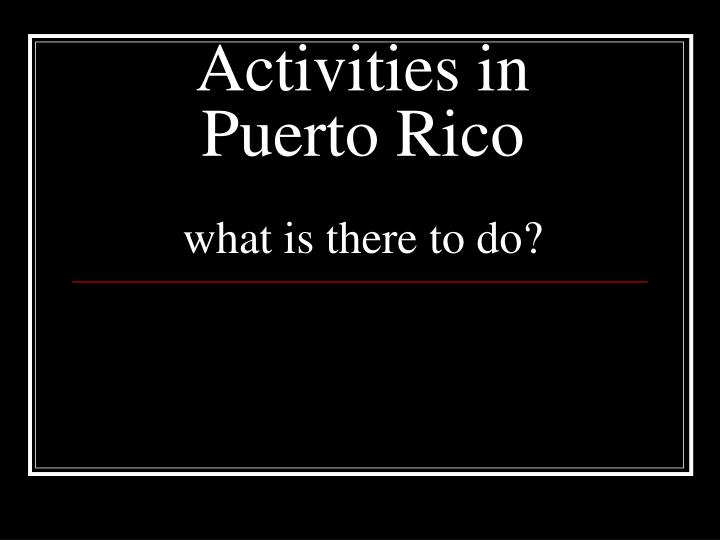 Activities in puerto rico what is there to do