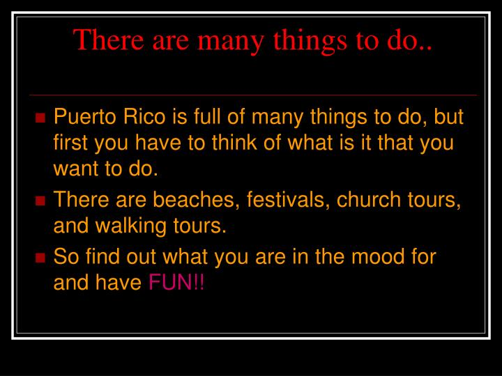 There are many things to do
