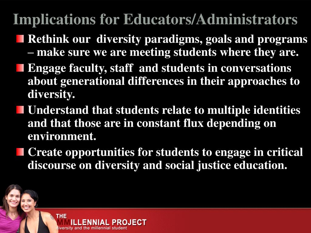 Rethink our  diversity paradigms, goals and programs – make sure we are meeting students where they are.