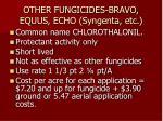 other fungicides bravo equus echo syngenta etc
