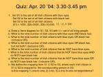 quiz apr 20 04 3 30 3 45 pm