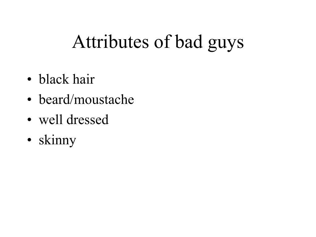 Attributes of bad guys