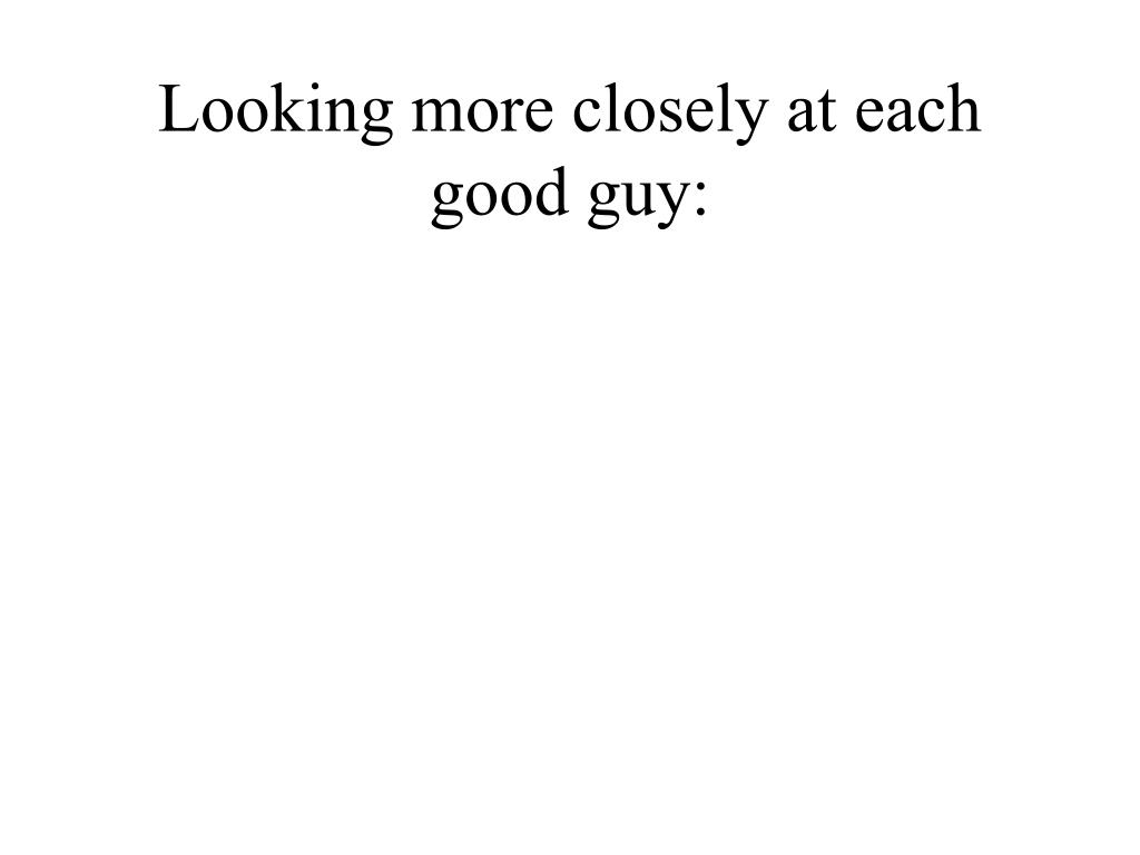 Looking more closely at each good guy: