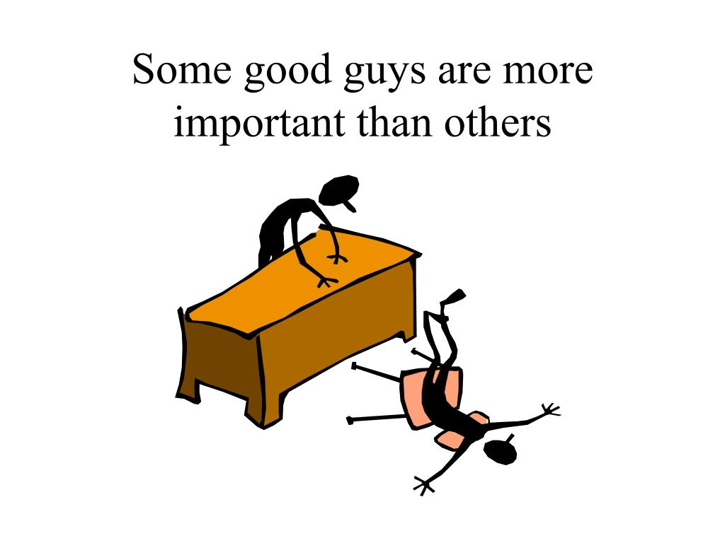 Some good guys are more important than others