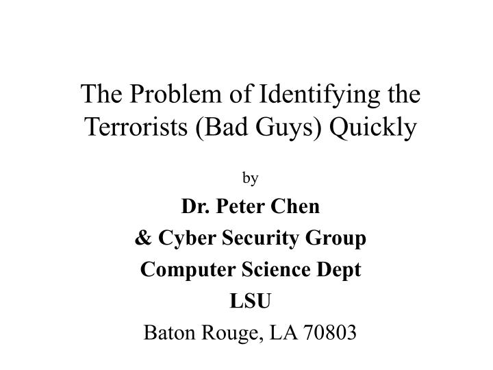 The problem of identifying the terrorists bad guys quickly
