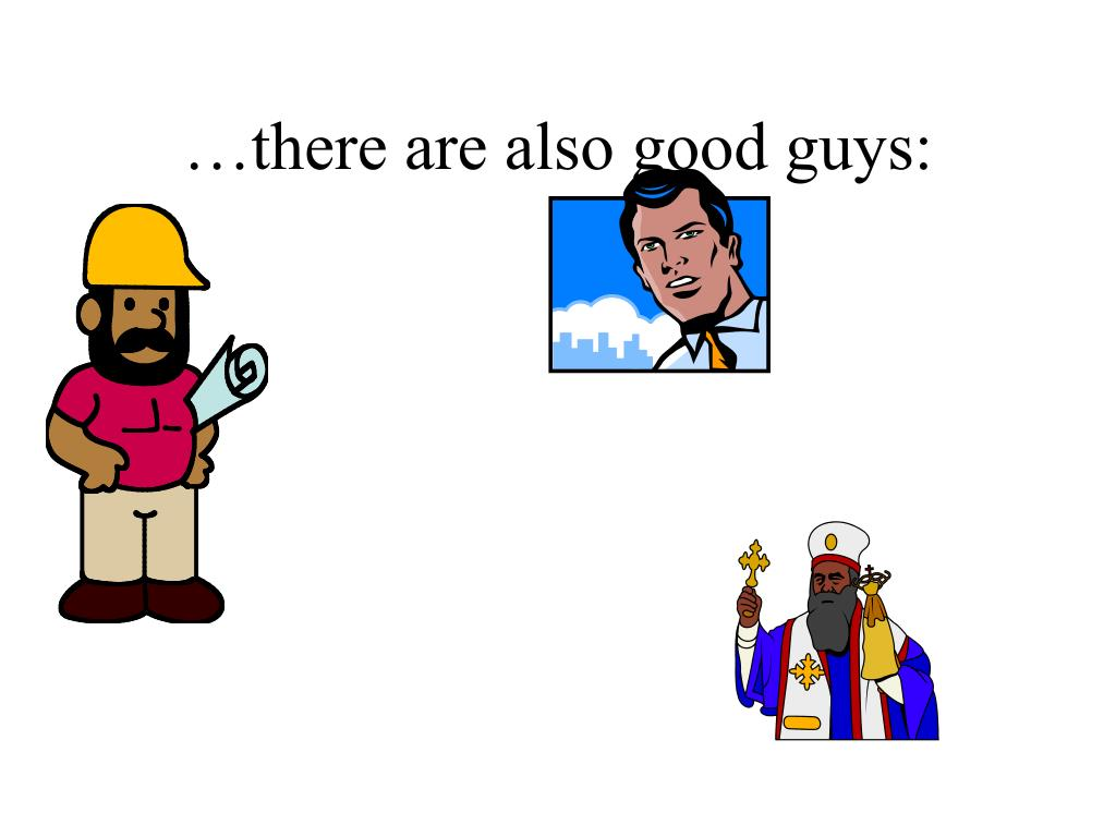 …there are also good guys: