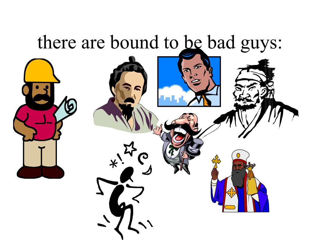 there are bound to be bad guys: