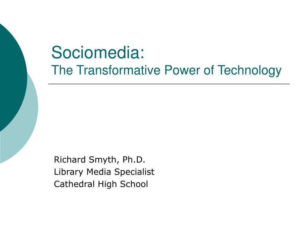 sociomedia the transformative power of technology l.