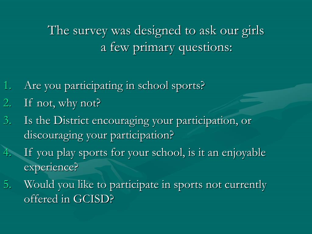 The survey was designed to ask our girls