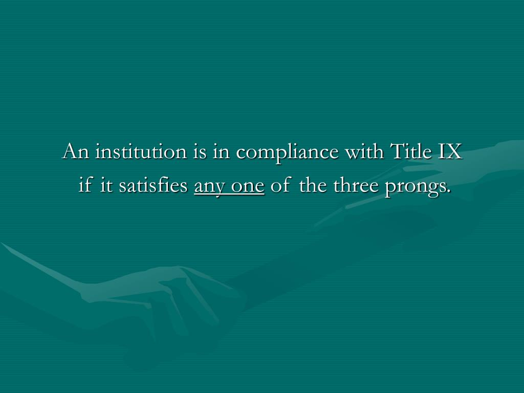 An institution is in compliance with Title IX