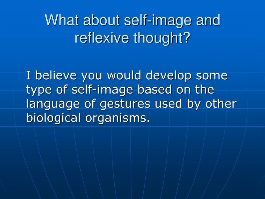 What about self-image and reflexive thought?