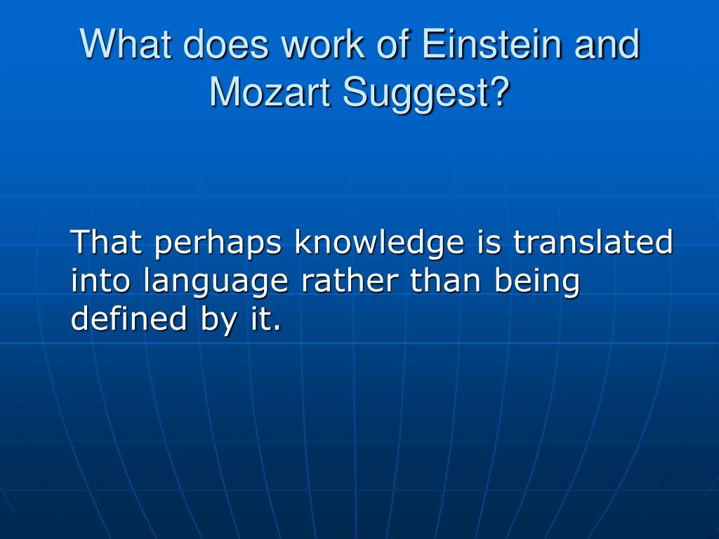 What does work of Einstein and Mozart Suggest?